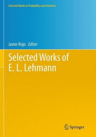 Selected Works of E. L. Lehmann (Selected Works in Probability and Statistics)
