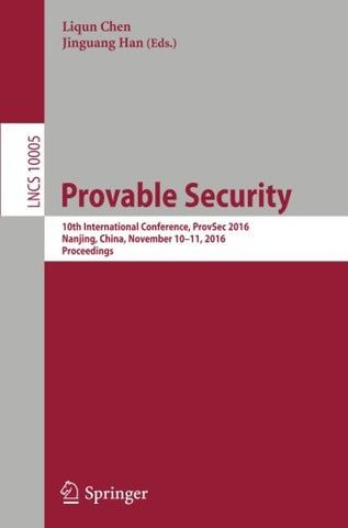 Provable Security: 10th International Conference, ProvSec 2016, Nanjing, China, November 10-11, 2016, Proceedings (Lecture Notes in Computer Science)
