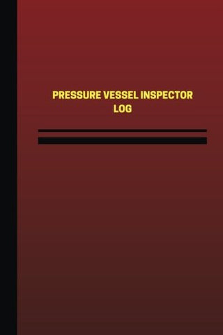 Pressure Vessel Inspector Log (Logbook, Journal - 124 pages, 6 x 9 inches): Pressure Vessel Inspector Logbook (Red Cover, Medium) (Unique Logbook/Record Books)