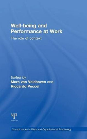 Well-being and Performance at Work: The role of context (Current Issues in Work and Organizational Psychology)