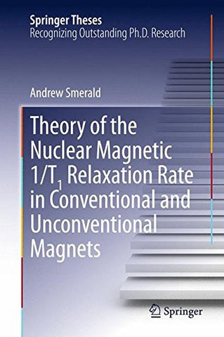 Theory of the Nuclear Magnetic 1/T1 Relaxation Rate in Conventional and Unconventional Magnets (Springer Theses)
