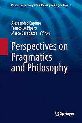 Perspectives on Pragmatics and Philosophy (Perspectives in Pragmatics, Philosophy & Psychology)