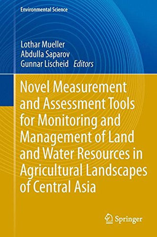 Novel Measurement and Assessment Tools for Monitoring and Management of Land and Water Resources in Agricultural Landscapes of Central Asia (Environmental Science and Engineering)