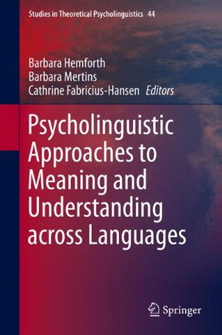 Psycholinguistic Approaches to Meaning and Understanding across Languages (Studies in Theoretical Psycholinguistics)