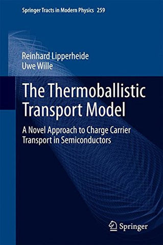 The Thermoballistic Transport Model: A Novel Approach to Charge Carrier Transport in Semiconductors (Springer Tracts in Modern Physics)
