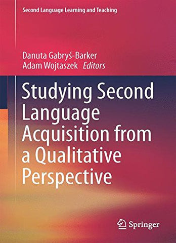 Studying Second Language Acquisition from a Qualitative Perspective (Second Language Learning and Teaching)