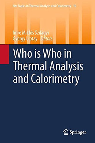 Who is Who in Thermal Analysis and Calorimetry (Hot Topics in Thermal Analysis and Calorimetry)