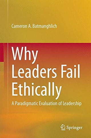 Why Leaders Fail Ethically: A Paradigmatic Evaluation of Leadership