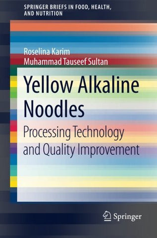 Yellow Alkaline Noodles: Processing Technology and Quality Improvement (SpringerBriefs in Food, Health, and Nutrition)