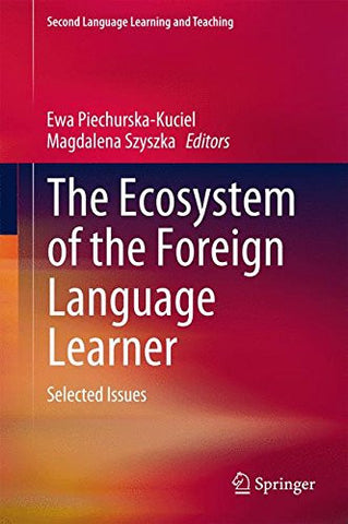 The Ecosystem of the Foreign Language Learner: Selected Issues (Second Language Learning and Teaching)