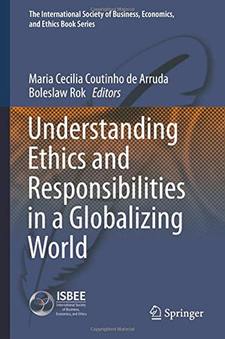 Understanding Ethics and Responsibilities in a Globalizing World (The International Society of Business, Economics, and Ethics Book Series)