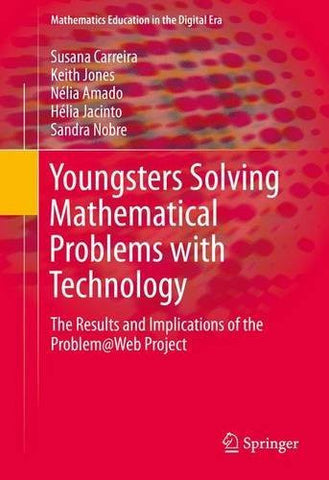 Youngsters Solving Mathematical Problems with Technology: The Results and Implications of the Problem@Web Project (Mathematics Education in the Digital Era)
