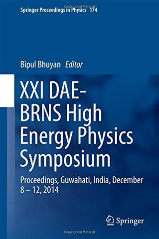 XXI DAE-BRNS High Energy Physics Symposium: Proceedings, Guwahati, India, December 8 - 12, 2014 (Springer Proceedings in Physics)