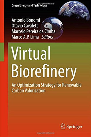 Virtual Biorefinery: An Optimization Strategy for Renewable  Carbon Valorization (Green Energy and Technology)