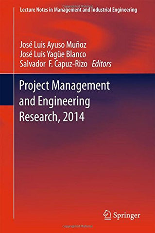 Project Management and Engineering Research, 2014: Selected Papers from the 18th International AEIPRO Congress held in Alcañiz, Spain, in 2014 (Lecture Notes in Management and Industrial Engineering)