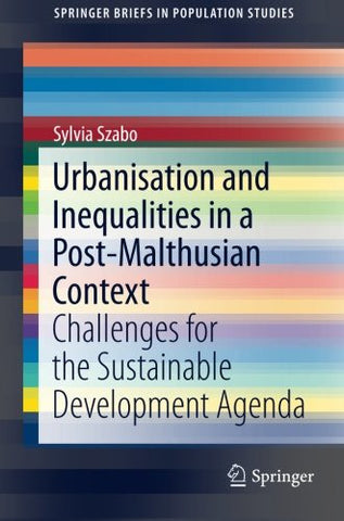 Urbanisation and Inequalities in a Post-Malthusian Context: Challenges for the Sustainable Development Agenda (SpringerBriefs in Population Studies)