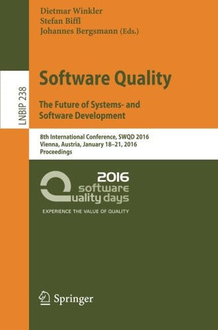 Software Quality. The Future of Systems- and Software Development: 8th International Conference, SWQD 2016, Vienna, Austria, January 18-21, 2016, ... Notes in Business Information Processing)