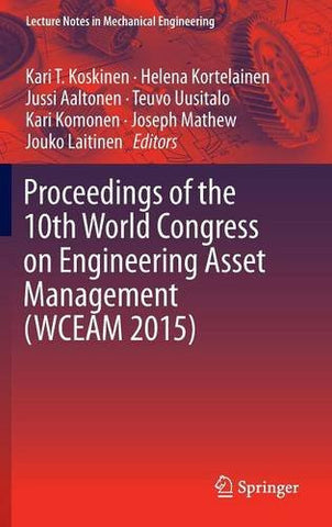 Proceedings of the 10th World Congress on Engineering Asset Management (WCEAM 2015) (Lecture Notes in Mechanical Engineering)