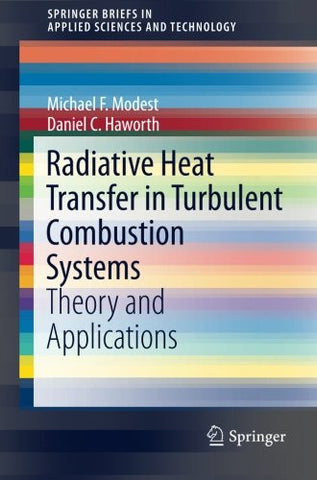 Radiative Heat Transfer in Turbulent Combustion Systems: Theory and Applications (SpringerBriefs in Applied Sciences and Technology)