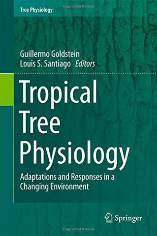 Tropical Tree Physiology: Adaptations and Responses in a Changing Environment