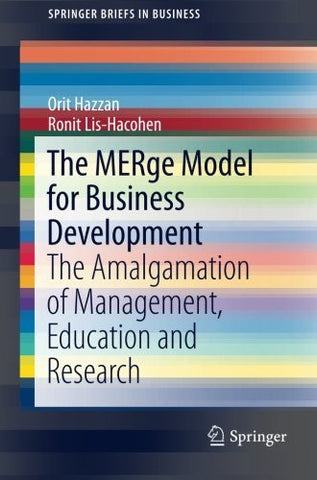 The MERge Model for Business Development: The Amalgamation of Management, Education and Research (SpringerBriefs in Business)