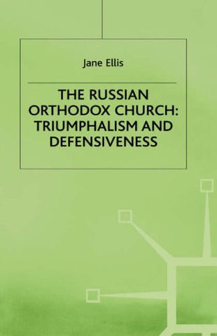 The Russian Orthodox Church: Triumphalism and Defensiveness (St Antony's)