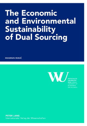 The Economic and Environmental Sustainability of Dual Sourcing (Forschungsergebnisse der Wirtschaftsuniversität Wien)