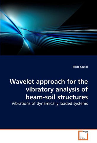 Wavelet approach for the vibratory analysis of beam-soil structures: Vibrations of dynamically loaded systems