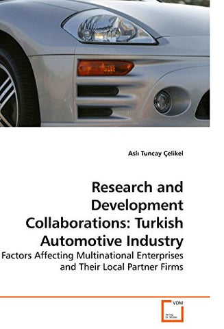 Research and Development Collaborations: Turkish Automotive Industry: Factors Affecting Multinational Enterprises and Their Local Partner Firms