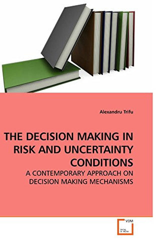 THE DECISION MAKING IN RISK AND UNCERTAINTY CONDITIONS: A CONTEMPORARY APPROACH ON DECISION MAKING MECHANISMS