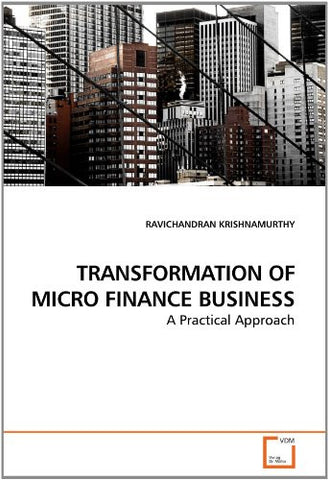 TRANSFORMATION OF MICRO FINANCE BUSINESS: A Practical Approach