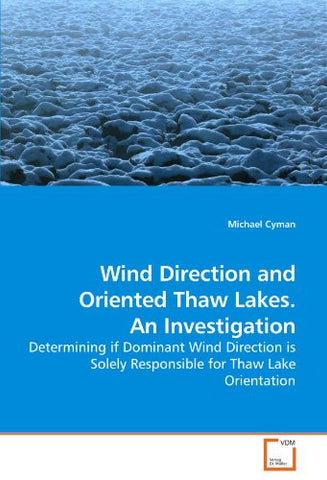 Wind Direction and Oriented Thaw Lakes. An Investigation: Determining if Dominant Wind Direction is Solely Responsible for Thaw Lake Orientation