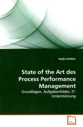State of the Art des Process Performance Management: Grundlagen,  Aufgabenfelder,  IT-Unterstützung (German Edition)