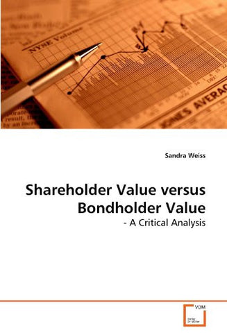 Shareholder Value versus Bondholder Value: - A Critical Analysis