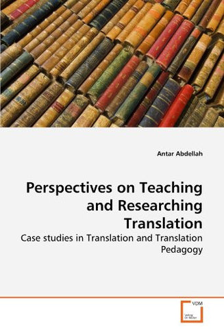 Perspectives on Teaching and Researching Translation: Case studies in Translation and Translation Pedagogy
