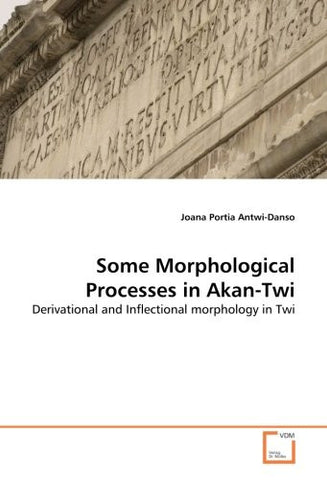 Some Morphological Processes in Akan-Twi: Derivational and Inflectional morphology in Twi