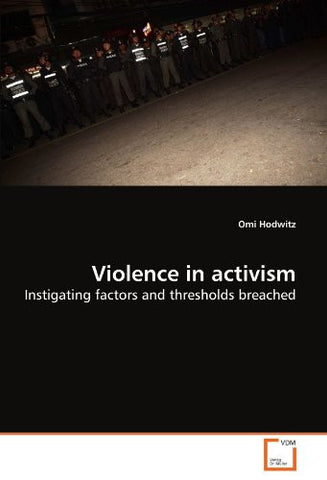 Violence in activism: Instigating factors and thresholds breached