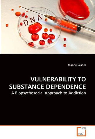 VULNERABILITY TO SUBSTANCE DEPENDENCE: A Biopsychosocial Approach to Addiction