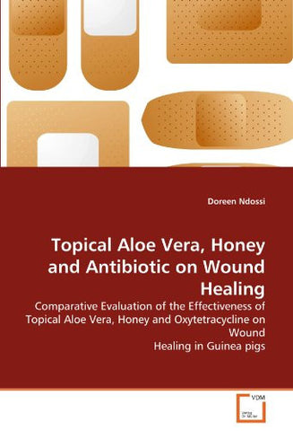 Topical Aloe Vera, Honey and Antibiotic on Wound Healing: Comparative Evaluation of the Effectiveness of Topical Aloe Vera, Honey and Oxytetracycline on Wound Healing in Guinea pigs