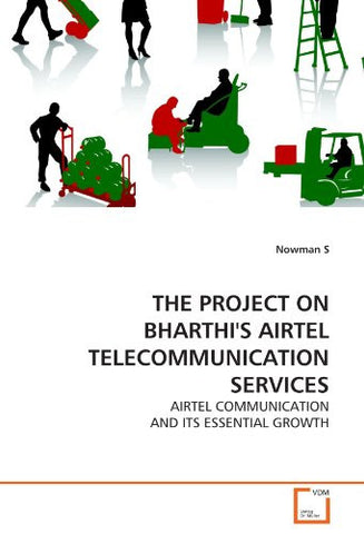 THE PROJECT ON BHARTHI'S AIRTEL TELECOMMUNICATION SERVICES: AIRTEL COMMUNICATION AND ITS ESSENTIAL GROWTH