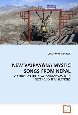NEW VAJRAY?NA MYSTIC SONGS FROM NEPAL: A STUDY ON THE NAVA CARY?PADA WITH TEXTS AND TRANSLATIONS
