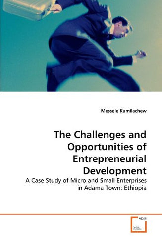 The Challenges and Opportunities of Entrepreneurial Development: A Case Study of Micro and Small Enterprises in Adama Town: Ethiopia