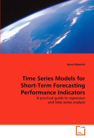 Time Series Models for Short-Term Forecasting Performance Indicators: A practical guide to regression and time series analysis