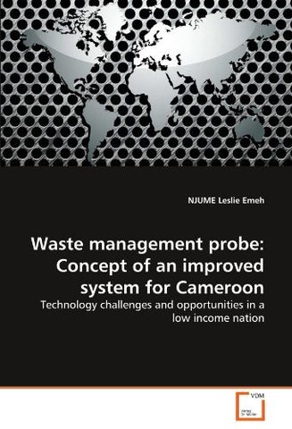 Waste management probe: Concept of an improved system for Cameroon: Technology challenges and opportunities in a low income nation