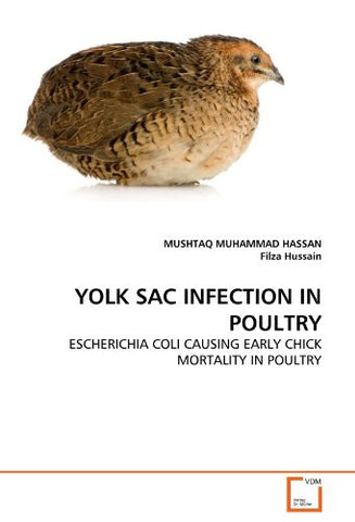 YOLK SAC INFECTION IN POULTRY: ESCHERICHIA COLI CAUSING EARLY CHICK MORTALITY IN POULTRY