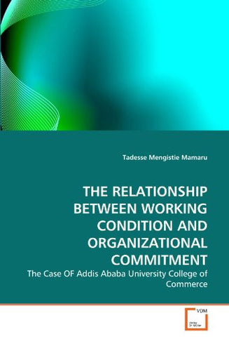 THE RELATIONSHIP BETWEEN WORKING CONDITION AND ORGANIZATIONAL COMMITMENT: The Case OF Addis Ababa University College of Commerce