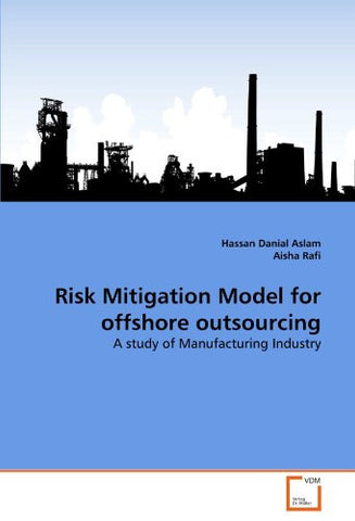 Risk Mitigation Model for offshore outsourcing: A study of Manufacturing Industry