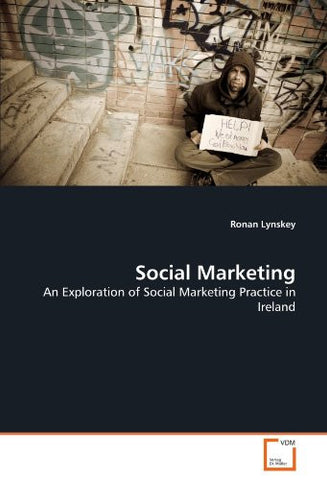Social Marketing: An Exploration of Social Marketing Practice in Ireland