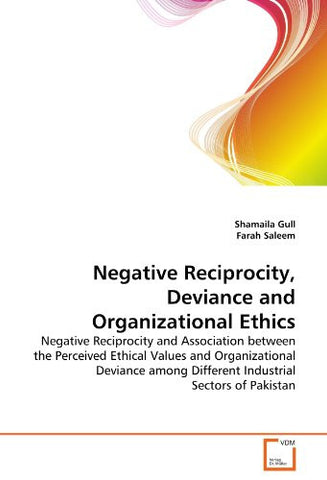 Negative Reciprocity, Deviance and Organizational Ethics: Negative Reciprocity and Association between the Perceived Ethical Values and Organizational ... Different Industrial Sectors of Pakistan