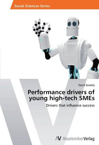 Performance drivers of young high-tech SMEs: Drivers that influence success